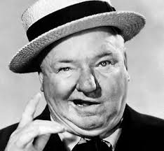 W. C. Fields Yes, indeed. Yes, indeed.